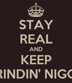 Poster: STAY REAL AND KEEP GRINDIN' NIGGA