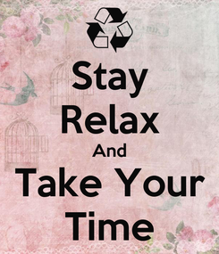 Poster: Stay Relax And Take Your Time
