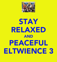 Poster: STAY RELAXED AND PEACEFUL ELTWIENCE 3