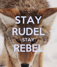 Poster: STAY RUDEL STAY REBEL