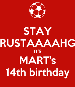 Poster: STAY RUSTAAAAHG IT'S MART's 14th birthday