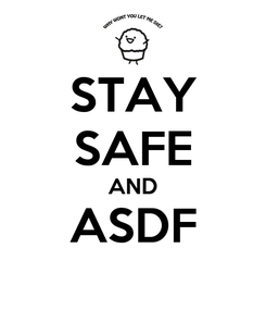 Poster: STAY SAFE AND ASDF