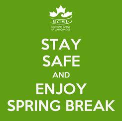 Poster: STAY SAFE AND ENJOY SPRING BREAK