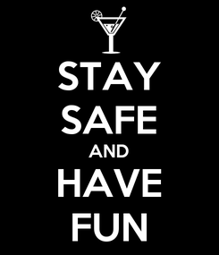 Poster: STAY SAFE AND HAVE FUN