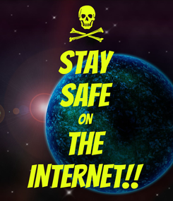 Poster: STAY SAFE ON THE INTERNET!!