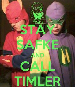 Poster: STAY SAFKE AND CALL TIMLER