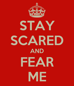 Poster: STAY SCARED AND FEAR ME