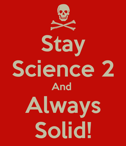 Poster: Stay Science 2 And  Always Solid!