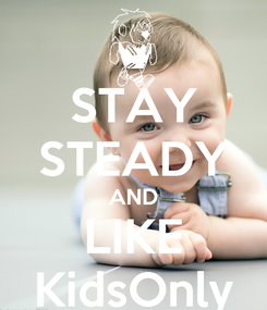 Poster: STAY STEADY AND LIKE KidsOnly