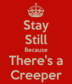 Poster: Stay Still Because There's a Creeper