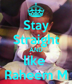 Poster: Stay Straight AND like  Raheem M