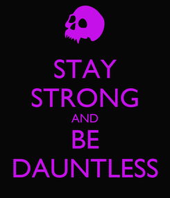 Poster: STAY STRONG AND BE DAUNTLESS