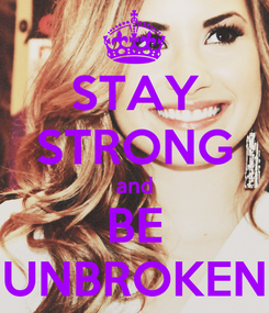 Poster: STAY STRONG and BE UNBROKEN