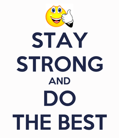 Poster: STAY STRONG AND DO THE BEST