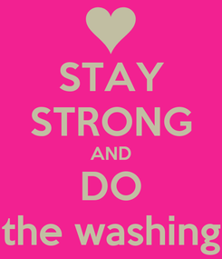 Poster: STAY STRONG AND DO the washing