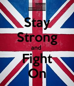 Poster: Stay Strong and  Fight On