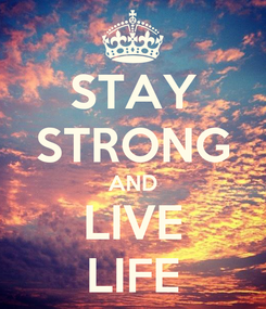 Poster: STAY STRONG AND LIVE LIFE