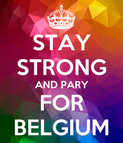 Poster: STAY STRONG AND PARY FOR BELGIUM