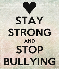 Poster: STAY STRONG AND STOP BULLYING
