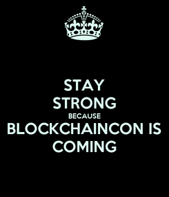 Poster: STAY STRONG BECAUSE BLOCKCHAINCON IS COMING