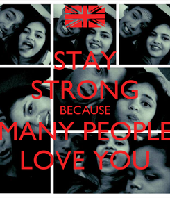 Poster: STAY STRONG BECAUSE MANY PEOPLE LOVE YOU