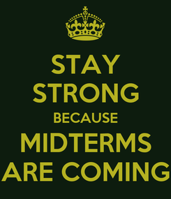 Poster: STAY STRONG BECAUSE MIDTERMS ARE COMING