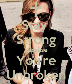 Poster: Stay  Strong because You're Unbroken