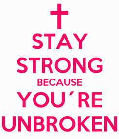 Poster: STAY STRONG BECAUSE YOU´RE UNBROKEN