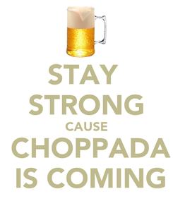 Poster: STAY  STRONG CAUSE   CHOPPADA   IS COMING