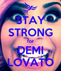Poster: STAY STRONG for DEMI LOVATO