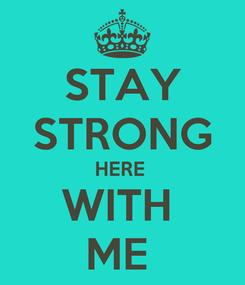 Poster: STAY STRONG HERE  WITH  ME