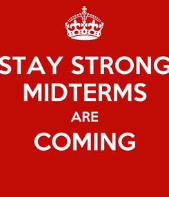 Poster: STAY STRONG MIDTERMS ARE COMING