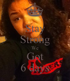 Poster: Stay Strong We Got 6 days