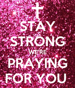 Poster: STAY STRONG WE'RE PRAYING FOR YOU