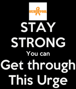 Poster: STAY STRONG You can Get through This Urge