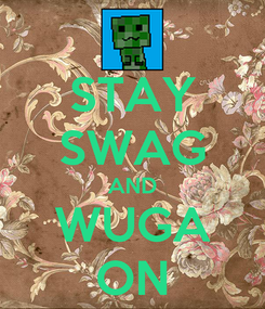Poster: STAY SWAG AND WUGA ON