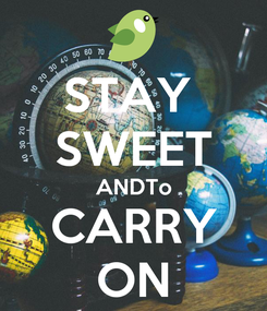 Poster: STAY  SWEET ANDTo CARRY ON