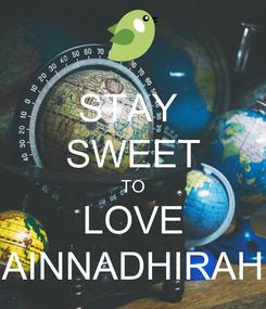 Poster: STAY  SWEET TO LOVE AINNADHIRAH