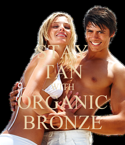 Poster: STAY TAN WITH ORGANIC BRONZE