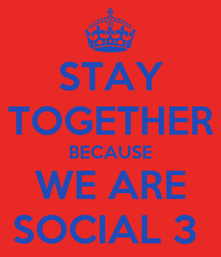 Poster: STAY TOGETHER BECAUSE WE ARE SOCIAL 3