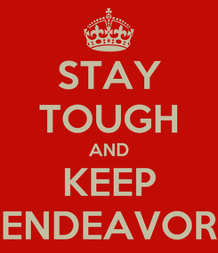 Poster: STAY TOUGH AND KEEP ENDEAVOR