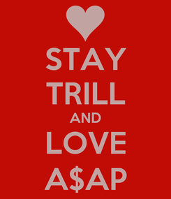 Poster: STAY TRILL AND LOVE A$AP