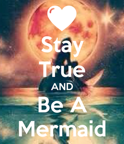 Poster: Stay True AND Be A Mermaid