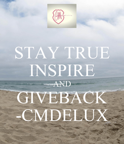 Poster: STAY TRUE INSPIRE AND GIVEBACK -CMDELUX