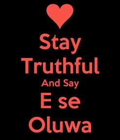 Poster: Stay Truthful And Say E se Oluwa