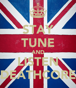 Poster: STAY TUNE AND LISTEN DEATHCORE