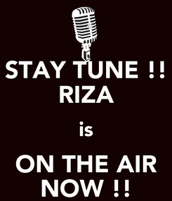 Poster: STAY TUNE !! RIZA is ON THE AIR NOW !!