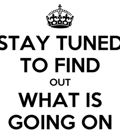 Poster: STAY TUNED TO FIND OUT WHAT IS GOING ON