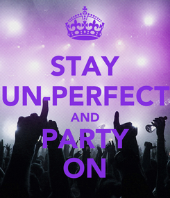 Poster: STAY UN-PERFECT AND PARTY ON