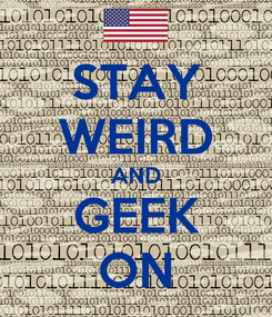 Poster: STAY WEIRD AND GEEK ON